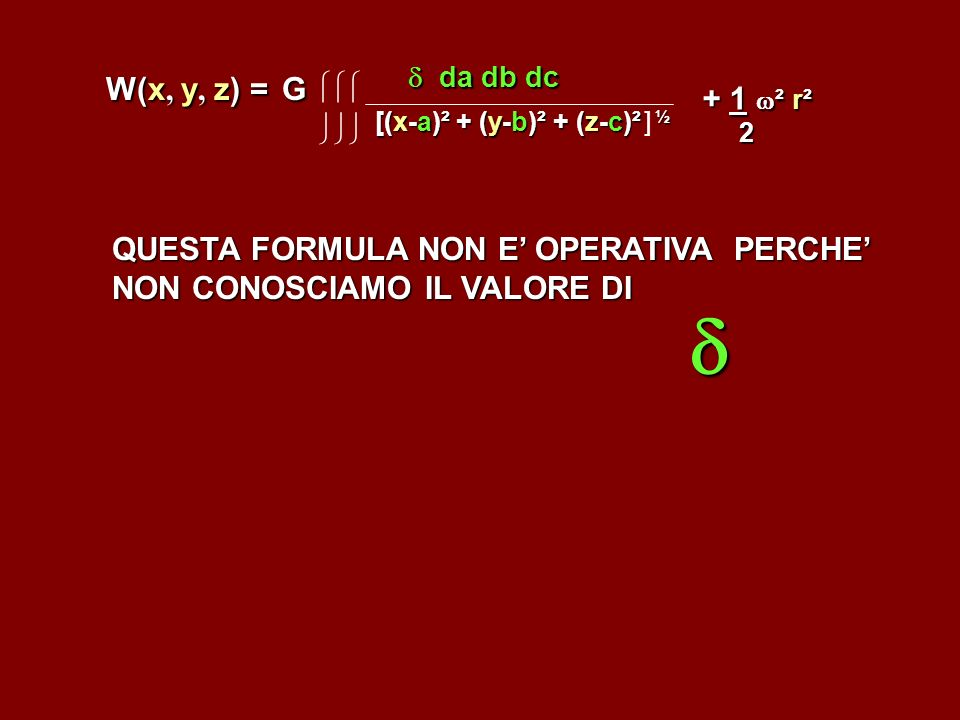 W(x, y, z) = G   [(x-a)² + (y-b)² + (z-c)² ] ½.  da db dc. + 1 ² r². 2.